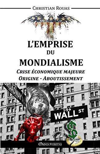 L'Emprise du Mondialisme: Crise économique majeure - Origine - Aboutissement