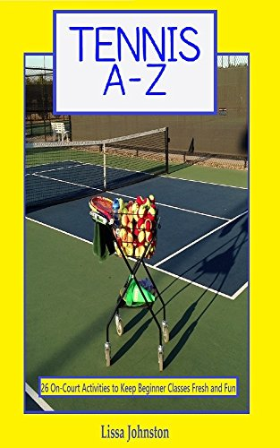 Tennis A-Z: 26 On-Court Activities To Keep Beginner Classes Fresh And Fun (English Edition) por Lissa Johnston