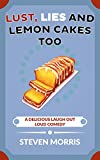 Lust, Lies and Lemon Cakes Too by Steven Morris
