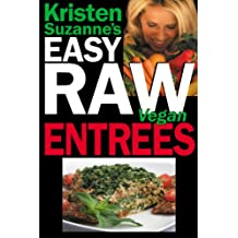 Kristen Suzanne's EASY Raw Vegan Entrees: Delicious & Easy Raw Food Recipes for Hearty & Satisfying Entrees Like Lasagna, Burgers, Wraps, Pasta, Ravioli, ... Bars & Much More! (English Edition)