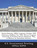 House Hearing, 109th Congress: October 2005 Statutory Deadline for Visa Waiver Program Countries to Produce Secure Passports: Why It Matters to Homeland Security