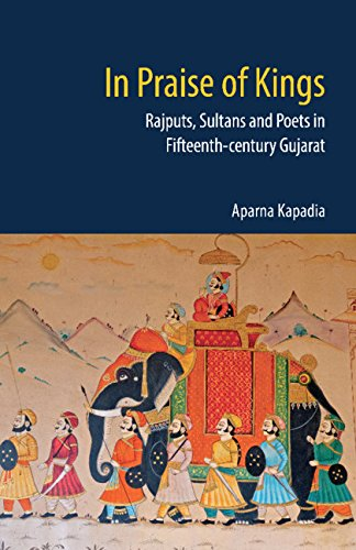 In Praise of Kings: Rajputs, Sultans and Poets in Fifteenth-century Gujarat