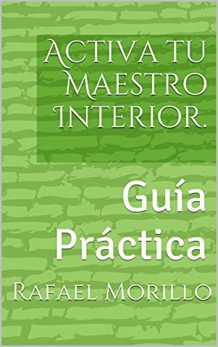 Activa tu Maestro Interior.: Guía Práctica
