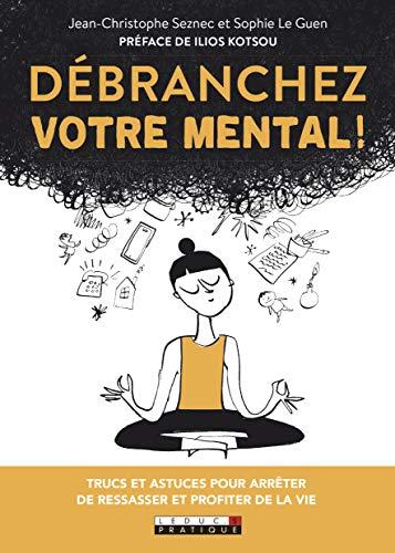 Débranchez votre mental ! par Jean-Christophe Seznec, Sophie Le Guen