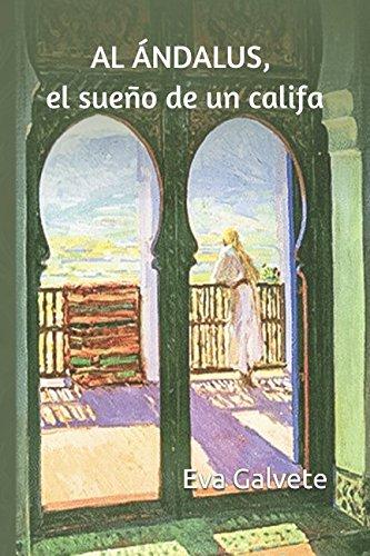 Descargar Libro AL- ANDALUS, EL SUEÑO DE UN CALIFA de Eva Galvete