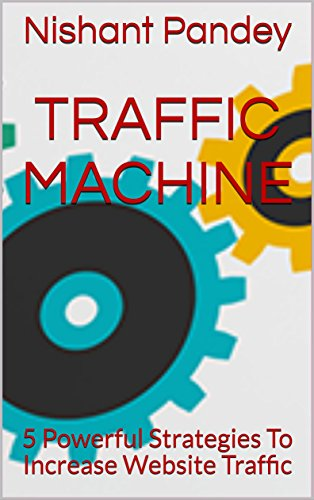 TRAFFIC MACHINE: 5 Powerful Strategies To Increase Website Traffic (English Edition)