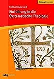 Einführung in die Systematische Theologie (Theologie kompakt)