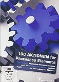 100 Aktionen für Photoshop Elements (PC+Mac)