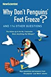 Why Don't Penguins' Feet Freeze?: And 114 Other Questions (New Scientist)