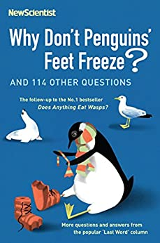 Why Don't Penguins' Feet Freeze?: And 114 Other Questions (New Scientist) by [New Scientist, Mick O'Hare]