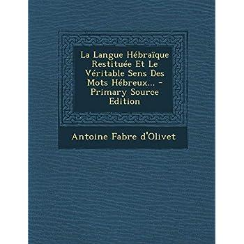 La Langue Hebraique Restituee Et Le Veritable Sens Des Mots Hebreux...