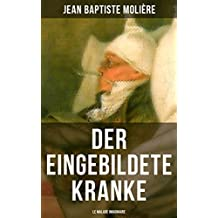 Der eingebildete Kranke (Le Malade imaginaire): Eine der größten Komödien der Weltliteratur