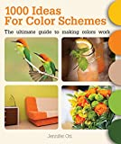 1000 Ideas for Color Schemes: The Ultimate Guide to Making Colors Work by Jennifer Ott