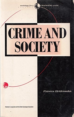 Crime and Society (Sociology for a Changing World) by Frances Heidensohn (1989-01-31)