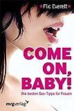 Come on, Baby!: Die besten Sex-Tipps für Frauen - Flic Everett
