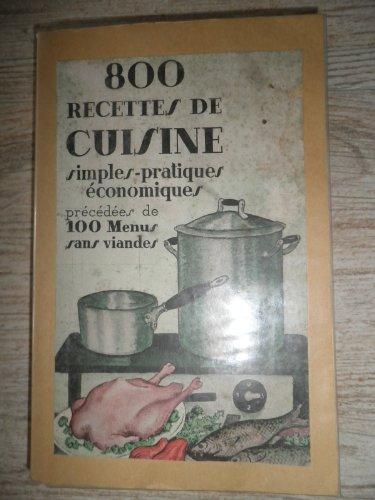 800 recettes de cuisine pratiques, simples, économiques, précédées de 100 menus sans viande, par Suzanne Pichard et Suzanne Poirier par Suzanne Poirier