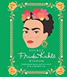 Pocket Frida Kahlo Wisdom: Inspirational quotes and wise words from a legendary icon (Pocket Wisdom)