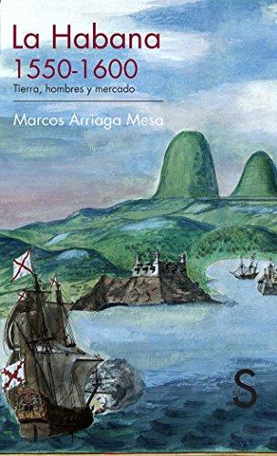 Descargar Libro La Habana. 1550-1600. Tierra, Hombres Y Mercado (Serie Historia Moderna) de Marcos Arriaga Mesa