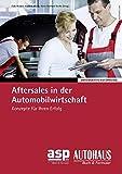 Aftersales in der Automobilwirtschaft: Konzepte für Ihren Erfolg (Unternehmensführung)