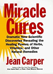 Miracle Cures: Dramatic New Scientific Discoveries Revealing the Healing Powers of Herbs, Vitamins, and Other Natural Remedies by Jean Carper (1997-07-02)