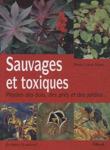 Sauvages et toxiques : Plantes des bois, des prés et des jardins