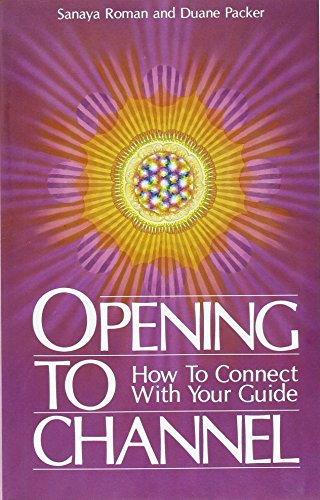 Opening to Channel: How to Connect with Your Guide (Birth Into Light) par Sanaya Roman, Duane Packer