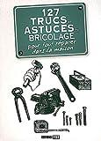 127 trucs et astuces de bricolage pour tout réparer dans la maison...