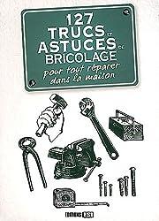 127 trucs et astuces de bricolage pour tout réparer dans la maison
