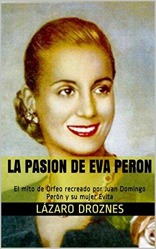 LA PASION DE EVA PERON: El mito de Orfeo recreado por Juan Domingo ...