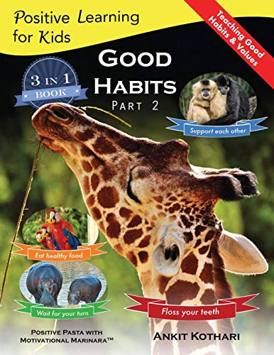 Good Habits Part 2: A 3-in-1 unique book teaching children Good Habits, Values as well as types of Animals: Volume 4 (Positive Learning for Kids)