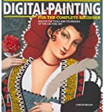 Digital Painting for the Complete Beginner: Master the Tools and Techniques of This Exciting Art (Paperback) - Common