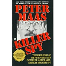 Killer Spy: Inside Story of the FBI's Pursuit and Capture of Aldrich Ames, America's Deadliest Spy by Peter Maas (1996-02-01)
