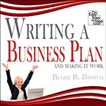 Writing a Business Plan: And Making it Work