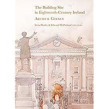 The Building Site in Eighteenth-Century Ireland: Arthur Gibney