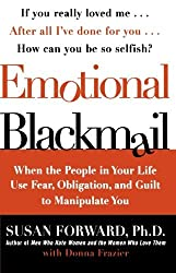 Emotional Blackmail: When the People in Your Life Use Fear, Obligation, and Guilt to Manipulate You by Susan Forward (1998-03-04)