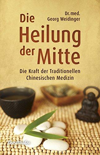 Die Heilung der Mitte: Die Kraft der Traditionellen Chinesischen Medizin - Integrative Körper
