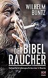 Der Bibelraucher: Die knallharte Lebensgeschichte eines Ex-Knackis - Wilhelm Buntz