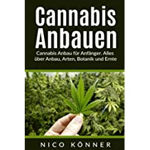Cannabis anbauen: Cannabis Anbau für Anfänger. Alles über Anbau, Arten, Botanik und Ernte
