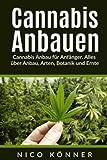 Cannabis anbauen: Cannabis Anbau für Anfänger. Alles über Anbau, Arten, Botanik und Ernte - Nico Könner