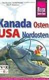 Kanadas Osten. USA Nordosten: Das grenzübergreifende Handbuch für Reisen zwischen Atlantik und Großen Seen in beiden Ländern Nordamerikas