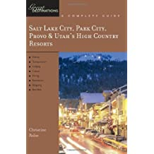 Salt Lake City, Park City, Provo & Utah's High Country Resorts: Great Destinations (Explorer's Great Destinations)