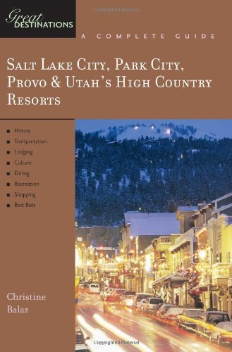 Salt Lake City, Park City, Provo & Utah's High Country Resorts: Great Destinations (Explorer's Great Destinations) (English Edition)