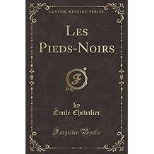 Les Pieds-Noirs (Classic Reprint)