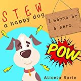 Stew A Happy Dog: I Wanna Be A Hero | Funny Children Picture Book | Bedtime Story for Kids Ages 3-5 (Stew Illustrated Dog Short Story 3) (English Edition)