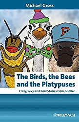 The Birds, the Bees and the Platypuses: Crazy, Sexy and Cool Stories from Science (Erlebnis Wissenschaft)