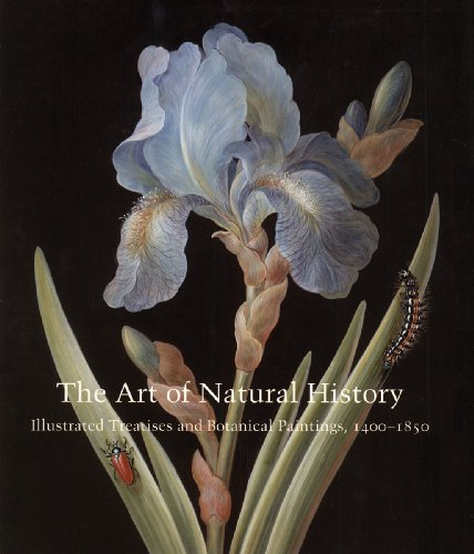 The Art of Natural History: Illustrated Treatises and Botanical Paintings, 1400-1850 (Studies in the History of Art Series)
