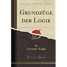 Grundzuge Der Logik (Classic Reprint)