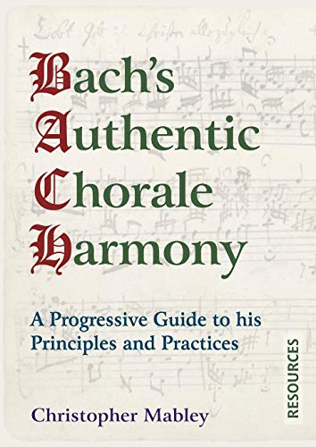 Bach's Authentic Chorale Harmony - Resources: A Progressive Guide to his Principles and Practices - 9781910864517