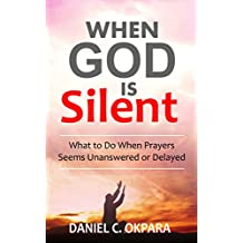 When God Is Silent: What to Do When Prayers Seems Unanswered or Delayed (English Edition)