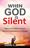 #2: When God Is Silent: What to Do When Prayers Seems Unanswered or Delayed
